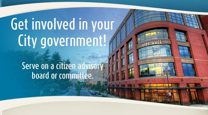 Get involved in your City government. Volunteer to servie on an advisory board or committee.