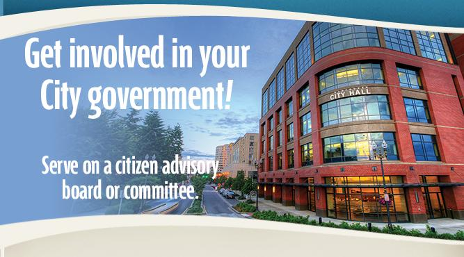 Get involved in your City government by serving on a citizen advisory board or committee