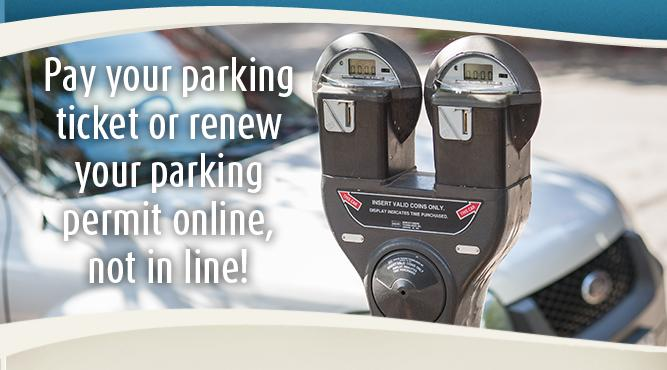 Pay your parking ticket or renew your parking permit online, not in line! Get more information.