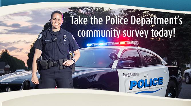 Take the Vancouver Police Department's community survey today!