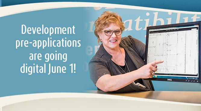 Starting June 1, development pre-applications are going 100% digital. Learn more and get started.