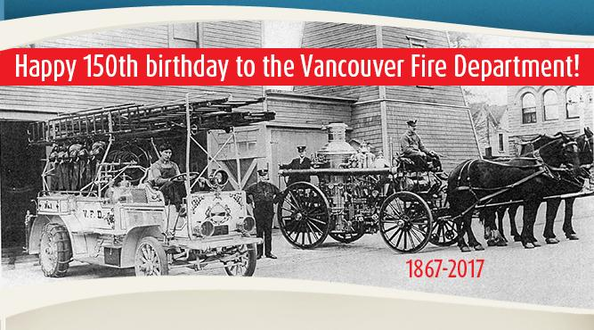 The Vancouver Fire Department is celebrating its 150th birthday this year! Learn more.